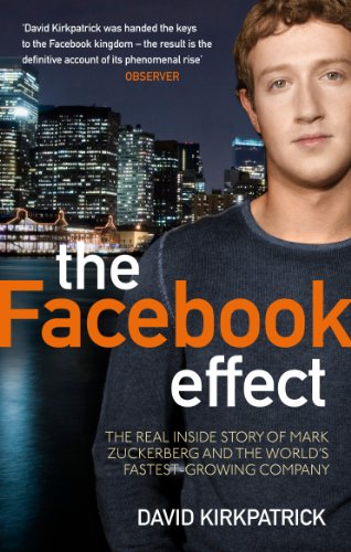 The Facebook Effect: The Real Inside Story of Mark Zuckerberg and the World's Fastest Growing Company by David Kirkpatrick