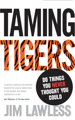 Taming Tigers: Do Things You Never Thought You Could by Jim Lawless