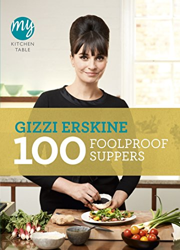 My Kitchen Table: 100 Foolproof Suppers by Gizzi Erskine