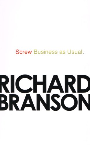 Screw Business As Usual : By Richard  Branson