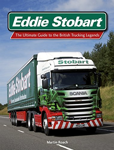 Eddie Stobart: The Ultimate Guide to the British Trucking Legends by Martin Roach