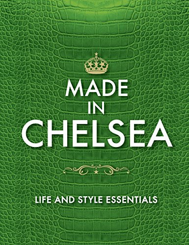 Made in Chelsea: Life and Style Essentials: The Official Handbook by