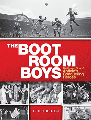 The Boot Room Boys: The Unseen Story of Anfield's Conquering Heroes By Peter Hooton