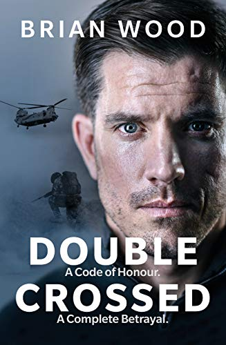 Double Crossed: A Code of Honour, A Complete Betrayal By Brian Wood