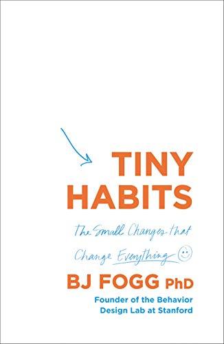 Tiny Habits By BJ Fogg (Behaviour Scientist)
