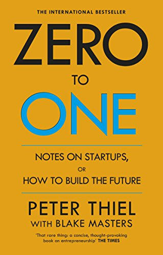 Zero to One: Notes on Start Ups, or How to Build the Future By Blake Masters