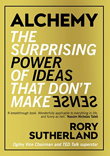 Alchemy: The Surprising Power of Ideas That Don't Make Sense By Rory Sutherland