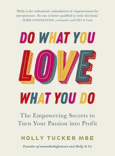 Do What You Love, Love What You Do By Holly Tucker