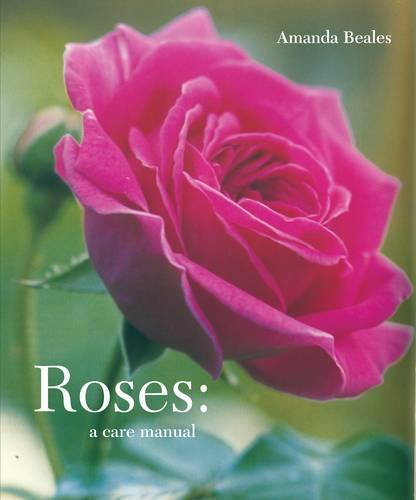Roses: A Care Manual By Amanda Beales