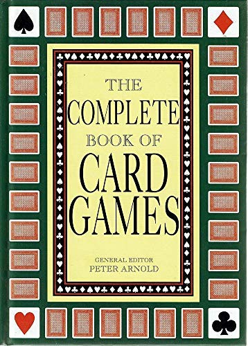 The Complete Book of Card Games Edited by Peter Arnold