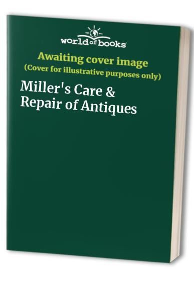 Miller's Care & Repair of Antiques by