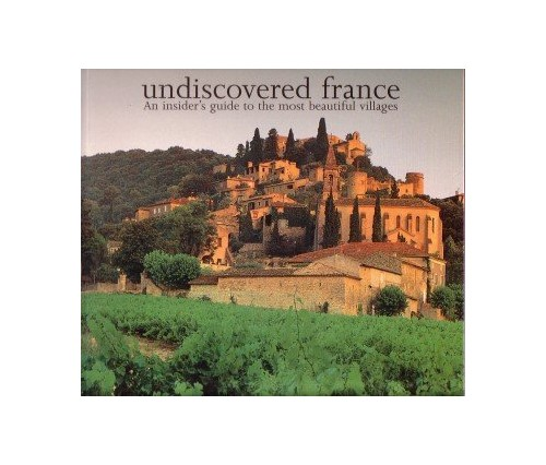 Undiscovered France. An insider's guide to the most beautiful villages by Unknown Author