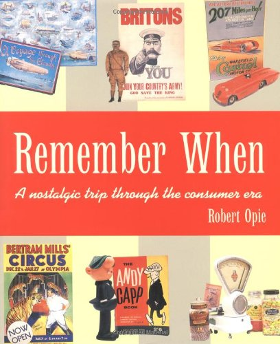 Remember When: A Nostalgic Trip Through The Consumer Era By Robert Opie