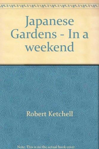 JAPANESE GARDENS IN A WEEKEND By Robert Ketchell