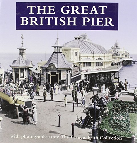 The Great British Pier: With Photographs from the Francis Frith Collection. by