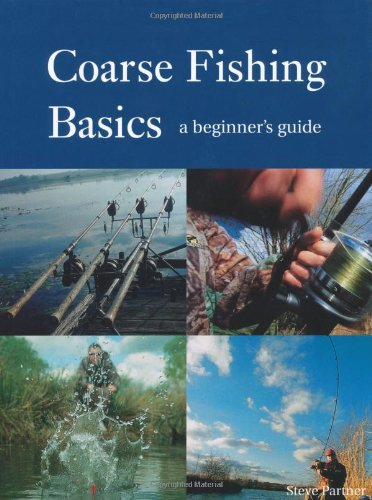 Coarse Fishing Basics: A Beginner's Guide by Steve Partner