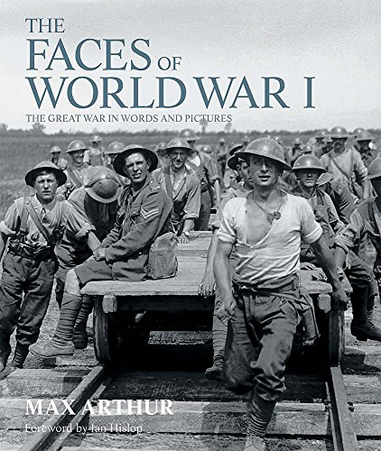 The Faces of World War I: The Great War in Words and Pictures by Max Arthur