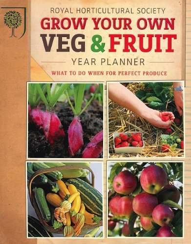 RHS Grow Your Own: Veg & Fruit Year Planner: What to do when for perfect produce By N a