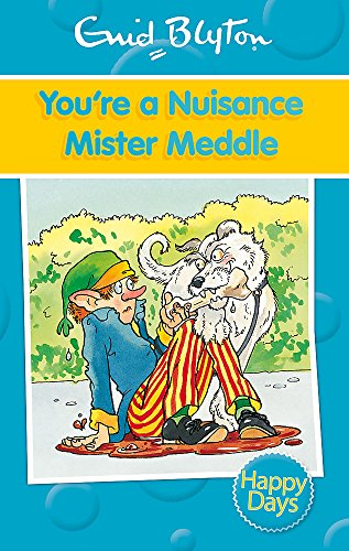 You're a Nuisance Mister Meddle By Enid Blyton