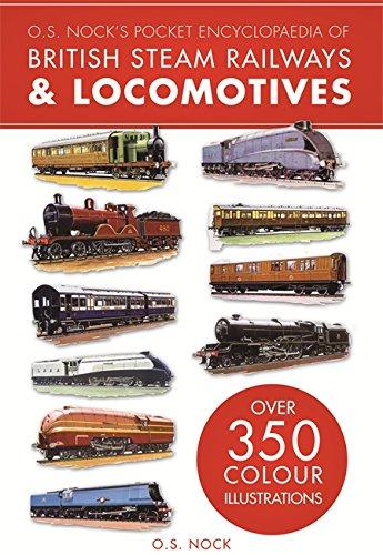 O. S. Nock's Pocket Encyclopedia of British Steam Railways & Locomotives By O. S. Nock