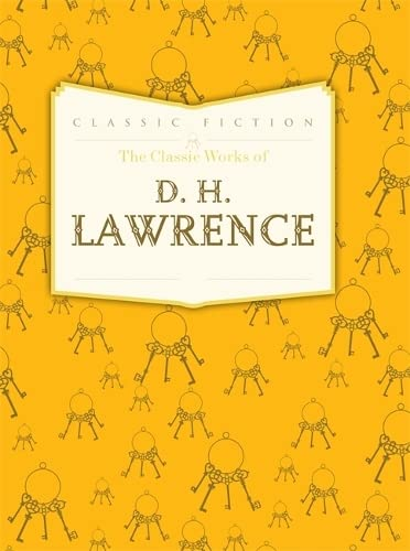 The Classic Works of D. H. Lawrence By D. H. Lawrence