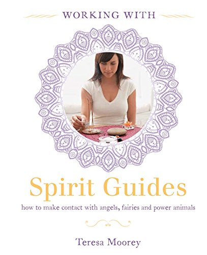 Working With: Spirit Guides (Bounty Working With) By Teresa Moorey