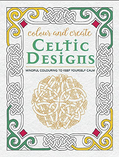 Colour and Create: Celtic Designs By Bounty