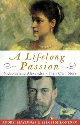 A Lifelong Passion: The Letters & Diaries Of Nicholas & Alexandra von Andrei Maylunas