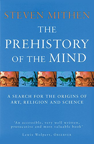 The Prehistory Of The Mind: A Search for the Origins of Art, Religion and Science By Steven Mithen