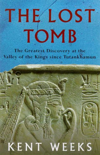 The Lost Tomb: The Most Extraordinary Archaeological Discovery of Our Time - The Burial Site of the Sons of Rameses II By Kent R. Weeks
