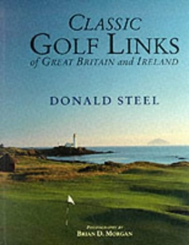 Classic Golf Links Of Great Britain & Ireland By Nigel Steel
