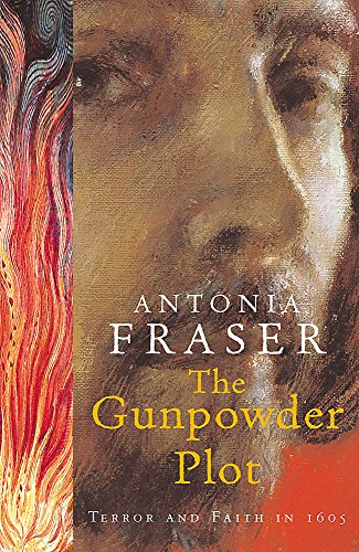 The Gunpowder Plot: Terror and Faith in 1605 by Antonia Fraser