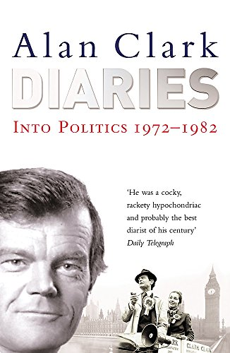 Diaries: Into Politics: v.2: Into Politics by Alan Clark