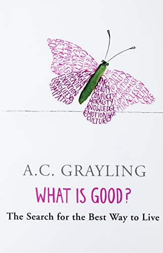 What is Good? By Prof A.C. Grayling
