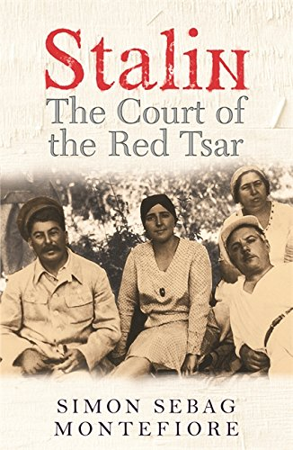 Stalin: The Court of the Red Tsar By Simon Sebag Montefiore