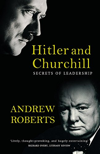Hitler and Churchill: Secrets of Leadership by Andrew Roberts