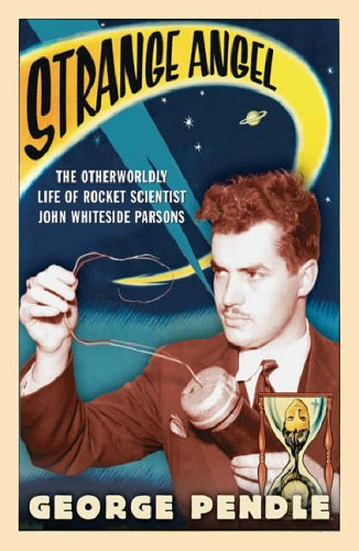 Strange Angel: The Otherworldly Life of Rocket Scientist John Whiteside Parsons by George Pendle