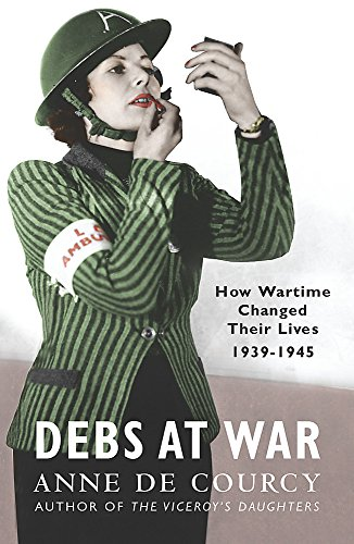 Debs at War: 1939-1945: 1939-45 (WOMEN IN HISTORY) By Anne De Courcy