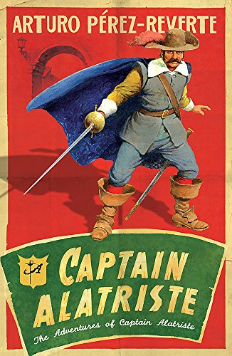 Captain Alatriste: The Adventures of Captain Alatriste by Arturo Perez-Reverte