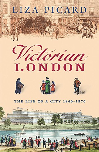 Victorian London: The Life of a City 1840-1870 (Life of London) By Liza Picard
