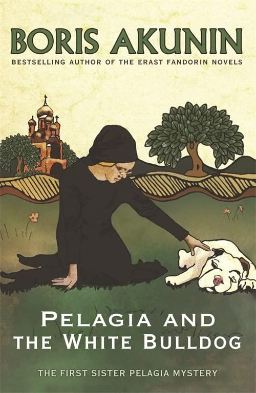 Pelagia and the White Bulldog by Boris Akunin