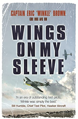Wings on My Sleeve: The World's Greatest Test Pilot tells his story By Captain Eric Brown