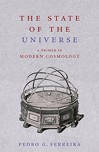 The State of the Universe: A Primer in Modern Cosmology By Pedro Ferreira