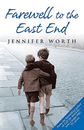 Farewell To The East End: The Last Days of the East End Midwives (Call The Midwife) By Jennifer Worth, SRN, SCM