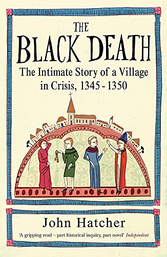 The Black Death: The Intimate Story of a Village in Crisis, 1345-50 by John Hatcher