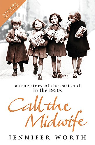 Call the Midwife: A True Story of the East End in the 1950s by Jennifer Worth