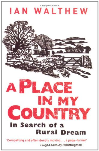 A Place In My Country: In Search Of A Rural Dream By Ian Walthew