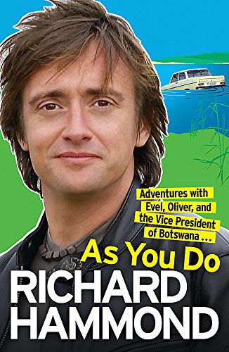 As You Do: Adventures with Evel, Oliver and the Vice-President of Botswana by Richard Hammond