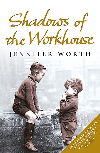 Shadows Of The Workhouse: The Drama Of Life In Postwar London (Call The Midwife) by Jennifer Worth, SRN, SCM