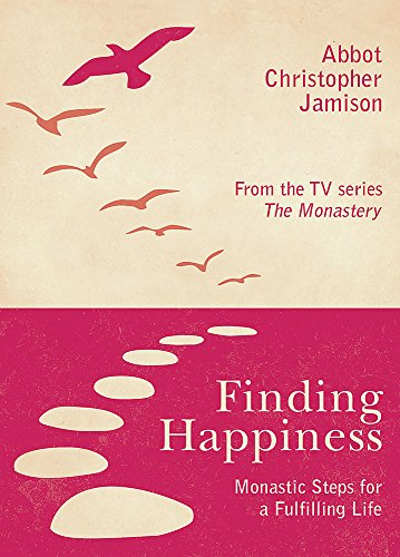 Finding Happiness: Monastic Steps for a Fulfilling Life by Fr. Christopher Jamison, OSB